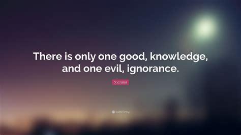 socrates quote     good knowledge