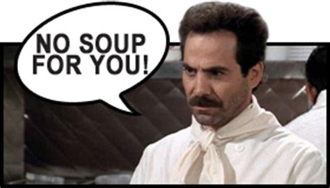 No Soup For You Meme - viewing a thread i heard from drum works yesterday