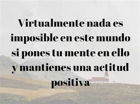 imagenes y frases de actitud positiva 75 frases de actitud positiva para vida y trabajo