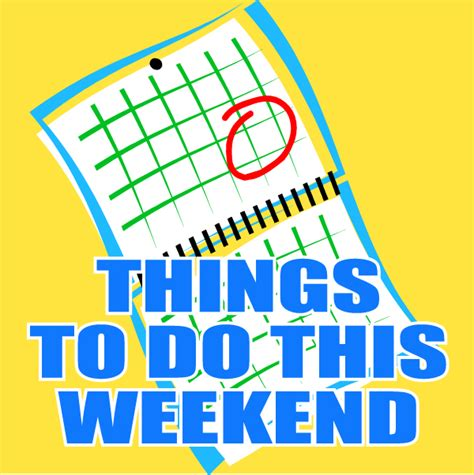 weekend roundup exciting things to do this weekend make