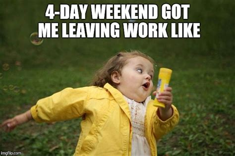 4 Day Weekend Meme - running girl imgflip