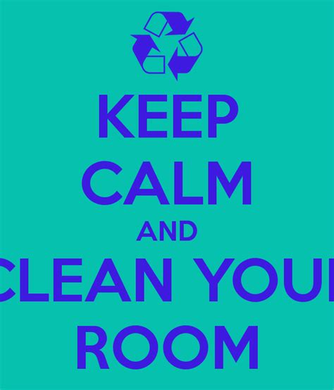 how to say clean my room in quotes on cleaning your room quotesgram