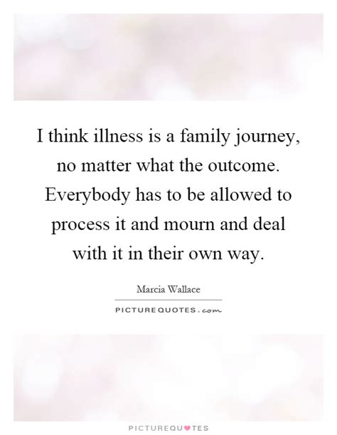 i think illness is a family journey no matter what the