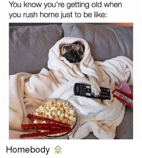 You Re Getting Old Meme - 25 best memes about homebody homebody memes