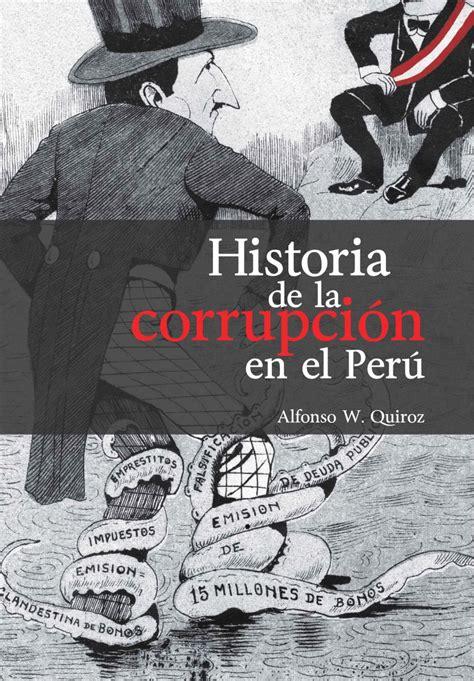 libro historia mnima de la historia de la corrupci 243 n en el per 250 alfonso w quiroz gatolector