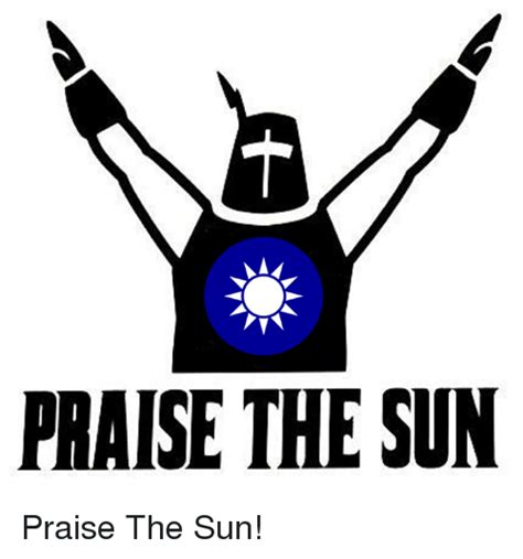 Praise The Sun Meme - praise the sun meme 28 images dark souls praise the