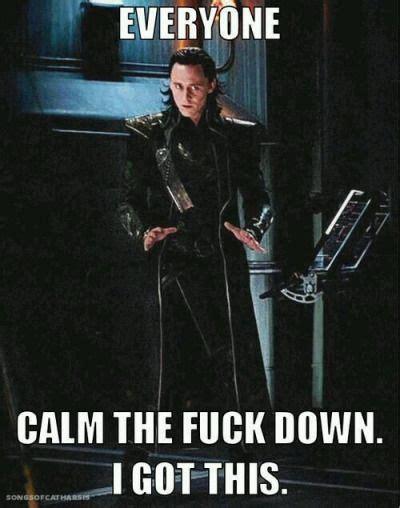 Calm The Fuck Down Meme - best 25 loki meme ideas on pinterest loki funny tell