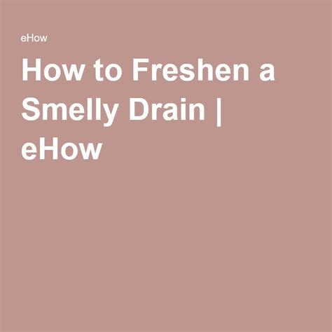 how to clean smelly sink best 25 smelly drain ideas on clean sink