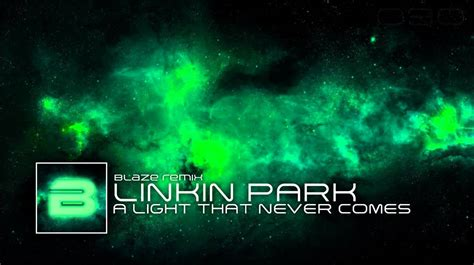 Light That Never Comes by Linkin Park X Steve Aoki A Light That Never Comes Blaze