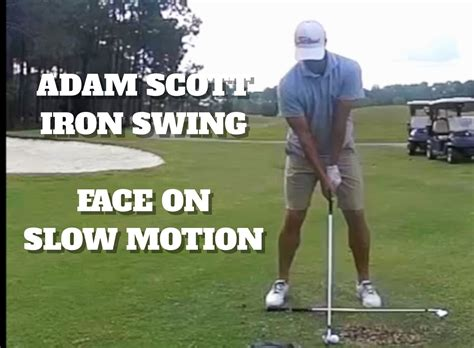 golf swing face on slow motion adam scott slow motion iron swing face on youtube
