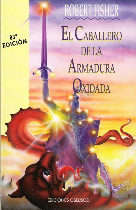 libro s t puedes el movimiento literario el caballero de la armadura oxidada por robert fisher
