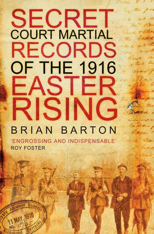 Court Marshall Records Secret Court Martial Records Of The 1916 Easter Rising By Brian Barton Reviews