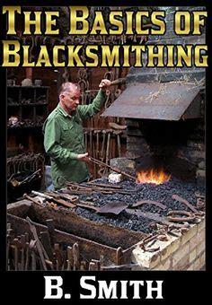 the backyard blacksmith 1000 ideas about blacksmithing guide on pinterest
