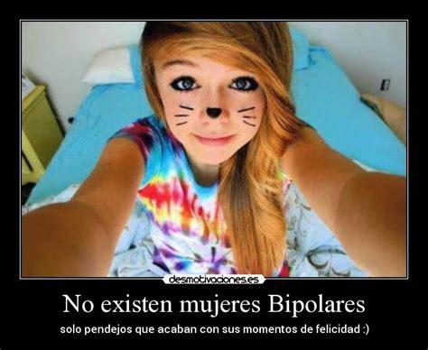 imagenes para amigas vipolares no existen mujeres bipolares desmotivaciones