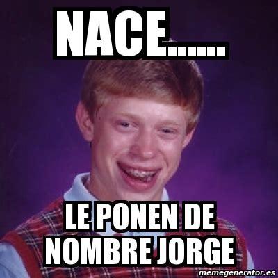 imagenes memes de jorge meme bad luck brian nace le ponen de nombre jorge