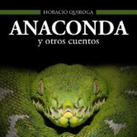 libro anaconda y otros cuentos anaconda y otros cuentos de horacio quiroga cap 237 tulos 5 y 6 en audio relatos para adultos