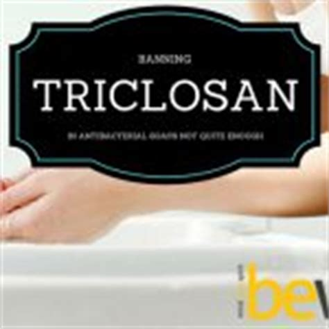 How To Detox From Triclosan by Antibacterial Soaps The Real Story Be Well Buzz