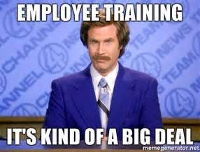 Work Training Meme - employee training it s kind of a big deal ron burgandy11