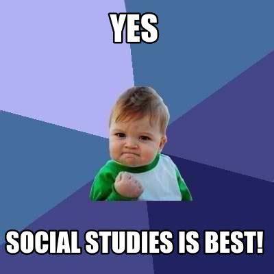 Social Meme - meme creator yes social studies is best meme generator