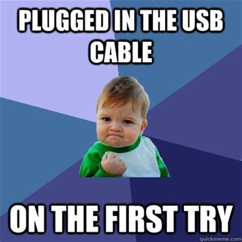 Usb Meme - plugged in the usb cable on the first try success kid