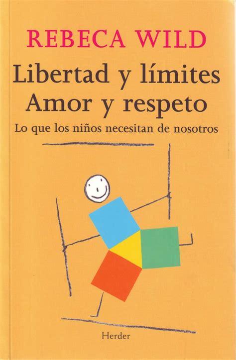 libro los limites de la libertad y l 237 mites amor y respeto educ 225 ndonos