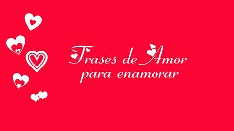 frases de amor frases de amor para enamorar youtube
