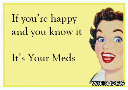 If Youre Happy And You It Treat Your by If You Are Happy And You It Its Your Meds Wititudes
