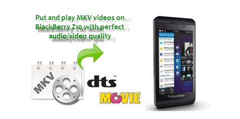 format video z10 add mkv files in dts to blackberry z10 bb10 os leung gia