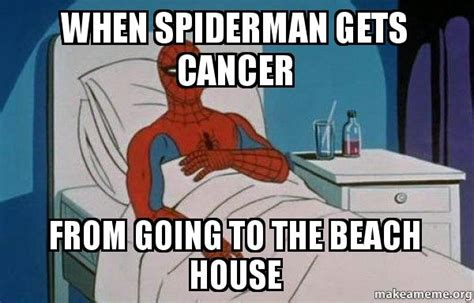 Spiderman Meme Cancer - when spiderman gets cancer from going to the beach house