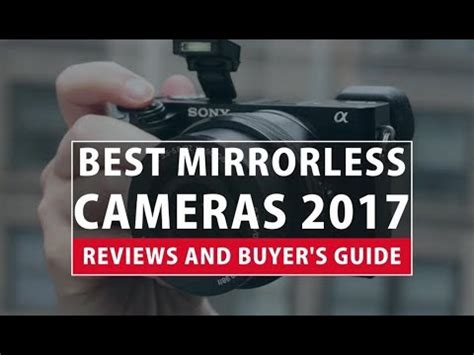 best mirrorless review best mirrorless cameras 2018 reviews and buyer s guide