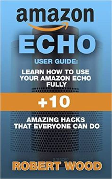 echo manual the complete beginner to expert echo manual and user guide books echo simple voice commands list diy