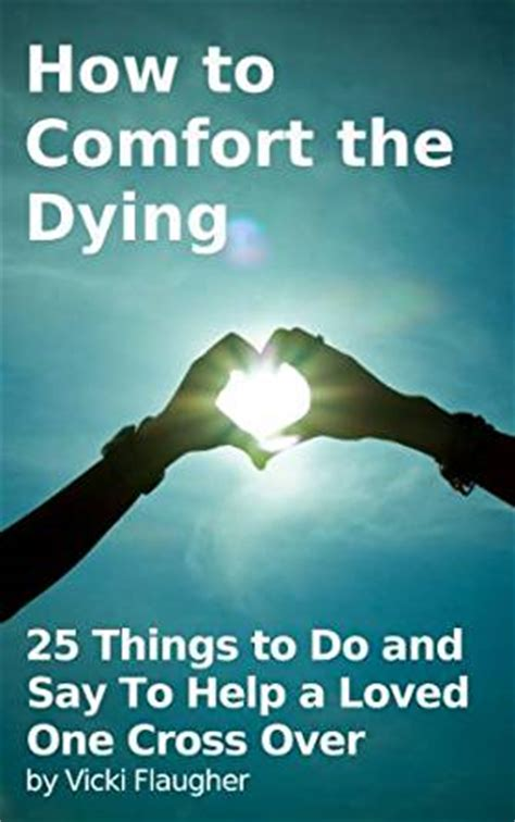 comforting things to say how to comfort the dying 25 things to do and say to help