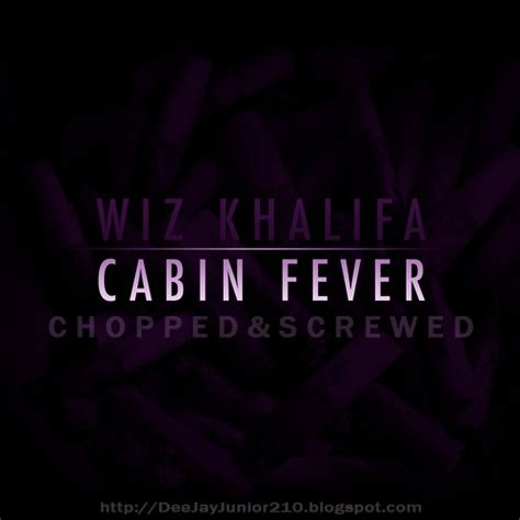 wiz khalifa cabin fever wiz khalifa cabin fever chopped screwed hosted by
