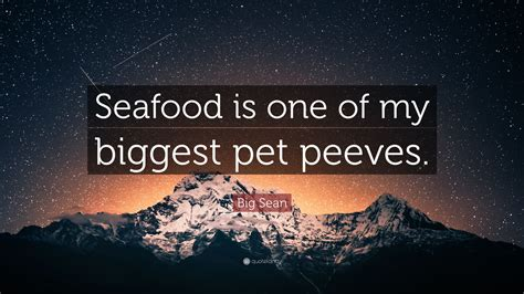 7 Of My Pet Peeves by Big Quote Seafood Is One Of My Pet Peeves