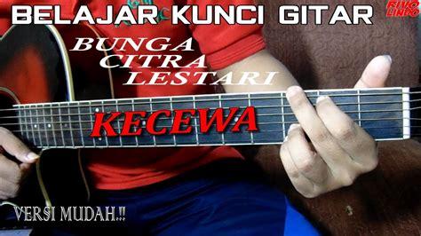 tutorial kunci gitar bagi pemula bunga citra lestari bcl kecewa tutorial kunci gitar