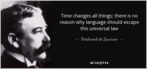 biography of ferdinand de saussure ferdinand de saussure quote time changes all things