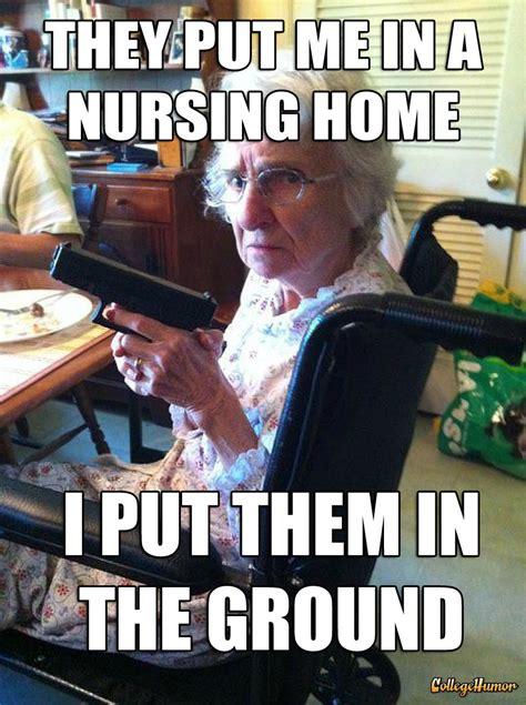 Nursing Home Meme - they put me in a nursing home collegehumor post