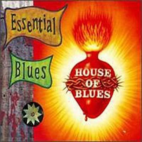 house blues five essentials to various artists house of blues essential blues v 1