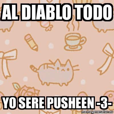 Memes Generator En Espaã Ol - meme personalizado al diablo todo yo sere pusheen 3