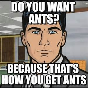 Ants Meme - ants ants ants do you want ants on memegen