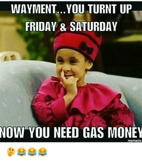 Turnt Up Meme - wayment you turnt up friday saturday now you need gas