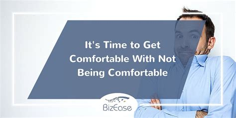 not comfortable it s time to get comfortable with not being comfortable