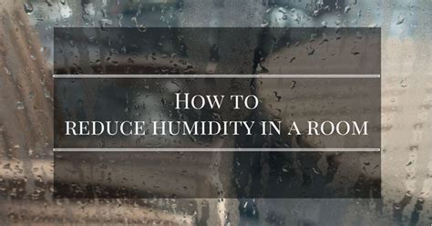 how to out a room without a dehumidifier how to reduce humidity in a room without using a dehumidifier