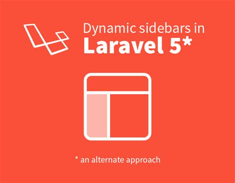 laravel 5 dynamic layout dynamic sidebars in laravel 5 an alternate approach