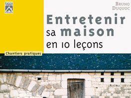 Entretenir Sa Maison by Entretenir Sa Maison En 10 Le 231 Ons Ma Maison Personnelle