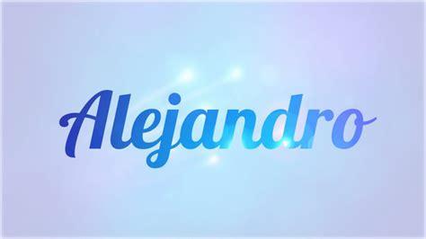 imagenes de i love you alejandro significado de alejandro y su personalidad nombres