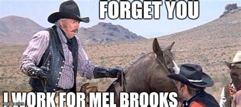 Blazing Saddles Meme - mel brooks imgflip