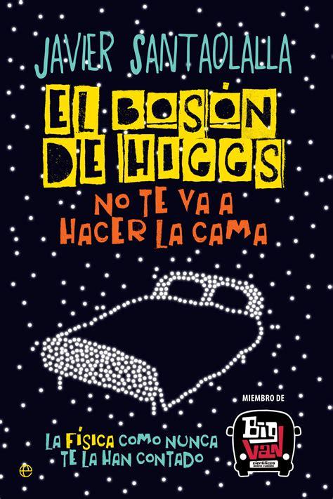 libro el bosn de higgs el bos 243 n de higgs no te va a hacer la cama cat 225 logo www esferalibros com