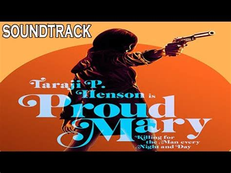 film 2017 theme tune proud mary 2017 movie soundtrack trailer song music theme