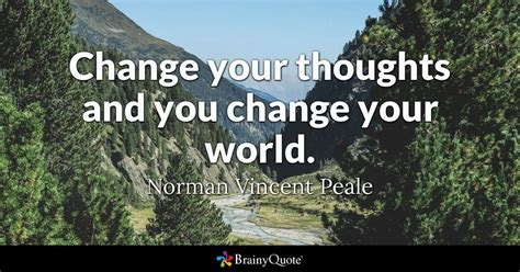 thought quotes change your thoughts and you change your world norman